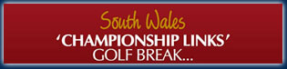 South Wales 'CHAMPIONSHIP LINKS' GOLF BREAK